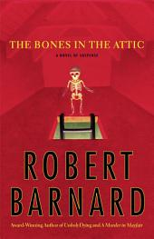 The Bones in the Attic: A Novel of Suspense