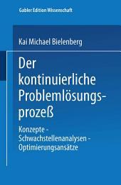 Der kontinuierliche Problemlösungsprozeß: Konzepte — Schwachstellenanalysen — Optimierungsansätze