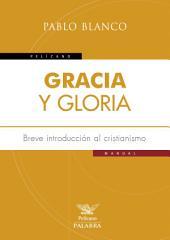 Gracia y gloria: Breve introducción al cristianismo