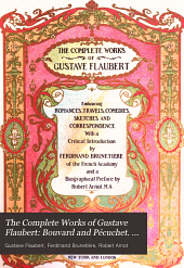The Complete Works of Gustave Flaubert: Bouvard and Pécuchet. Selected correspondence