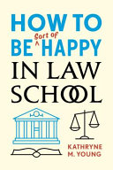 How To Be Sort Of Happy In Law School Book PDF
