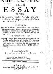 Faults on Both Sides: Or, An Essay Upon the Original Cause, Progress, and Mischievous Consequences of the Factions in this Nation: Shewing that the Heads and Leaders on Both Sides Have Always Impos'd Upon the Credulity of Their Respective Parties ...Sincerely Intended for the Allaying the Heats and Animosities of the People, and Persuading All Honest, Well-meaning Men to Compose Their Party-quarrels ... By Way of Answer to the Thoughts of an Honest Tory..