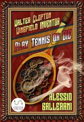 Play tennis or DIE - Walter Clopton Wingfield INVENTOR