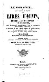 Le corps municipal, ou guide théorique et pratique des maires, adjoints, conseillers municipaux, et des administrés, ...