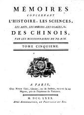Mémoires concernant l'histoire: les sciences, les arts, les mœurs, les usages, &c. des Chinois, Volume5