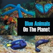 Blue Animals On The Planet: Animal Encyclopedia for Kids