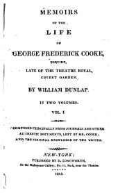 Memoirs of the Life of George Frederick Cooke: Volume 1