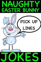 Naughty Easter Bunny Jokes - Pick Up Lines