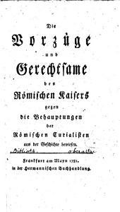 Die Vorzüge und Gerechtsame des Römischen Kaisers gegen die Behauptungen der Römischen Curialisten