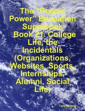 "The ""People Power"" Education Superbook: Book 21. College Life, the Incidentals (Organizations, Websites, Sports, Internships, Alumni, Social Life)"