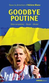 Goodbye Poutine: Union européenne - Russie - Ukraine