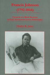 Francis Johnson (1792-1844): Chronicle of a Black Musician in Early Nineteenth-century Philadelphia
