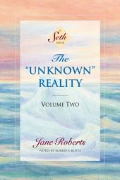 "The ""Unknown"" Reality: Volume Two: A Seth Book in Two Volumes"