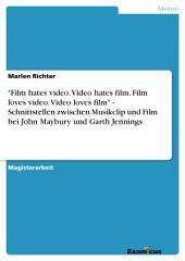 """""""Film hates video. Video hates film. Film loves video. Video loves film"""" - Schnittstellen zwischen Musikclip und Film bei John Maybury und Garth Jennings"""
