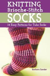Knitting Brioche-Stitch Socks: 14 Easy Patterns for Tube Socks