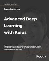 Advanced Deep Learning with Keras: Apply deep learning techniques, autoencoders, GANs, variational autoencoders, deep reinforcement learning, policy gradients, and more