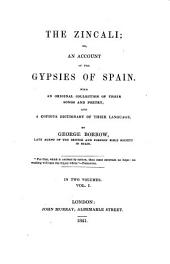 The Zincali; Or an Account of the Gypsies of Spain: With an Original Collection of Their Songs and Poetry and a Copious Dictionary of Their Language, Volume 1