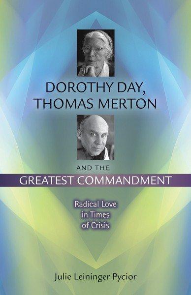Dorothy Day, Thomas Merton and the Greatest Commandment
