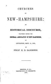 Churches of New-Hampshire: an Historical Discourse: Delivered Before the General Association of New-Hampshire, at Littleton, Sept. 11, 1876