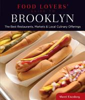 Food Lovers' Guide to® Brooklyn: The Best Restaurants, Markets & Local Culinary Offerings, Edition 2