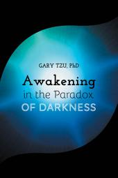 Awakening in the Paradox of Darkness