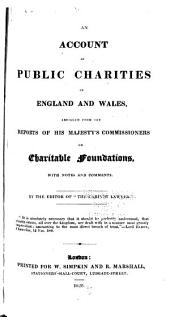 An Account of Public Charities in England and Wales: Abridged from the Reports of His Majesty's Commissioners on Charitable Foundations, with Notes and Comments, Volume 1