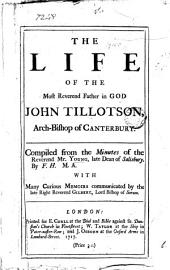 The Life of the Most Reverend Father in God John Tillotson, Arch-Bishop of Canterbury: Compiled from the Minutes of the Reverend Mr. Young, Late Dean of Salisbury, Volume 6