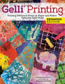 Gelli r  Printing  Expanded Edition  Printing Without a Press on Paper and Fabric Using the Gelli r  Plate
