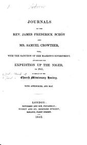 Journals of the Rev. James Frederick Schön and Mr. Samuel Crowther, who, with the sanction of Her Majesty's Government, accompanied the expedition up the Niger in 1841, in behalf of the Church Missionary Society. With appendices and a map