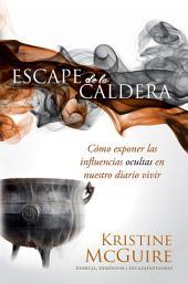 Escape de la caldera: Cómo exponer las influencias ocultas en nuestro diario vivir