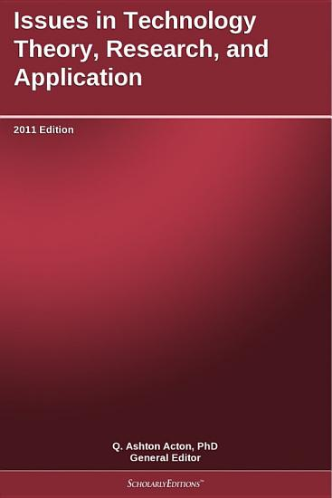 Issues in Technology Theory  Research  and Application  2011 Edition PDF