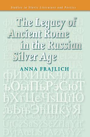 The Legacy of Ancient Rome in the Russian Silver Age PDF