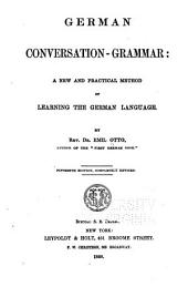 German Conversation-grammar: A New and Practical Method of Learning the German Language