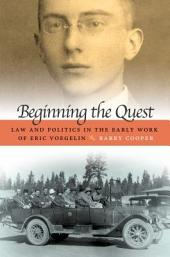 Beginning the Quest: Law and Politics in the Early Work of Eric Voegelin