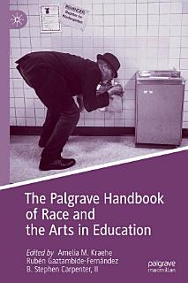 The Palgrave Handbook of Race and the Arts in Education Book
