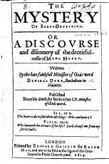 The Mystery of Self deceiving  Or a Discourse     of the Deceitfulnesse of Man s Heart  Written     by D  D      Published Since His Death by     J  D yke   PDF