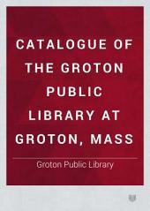 Catalogue of the Groton Public Library at Groton, Mass