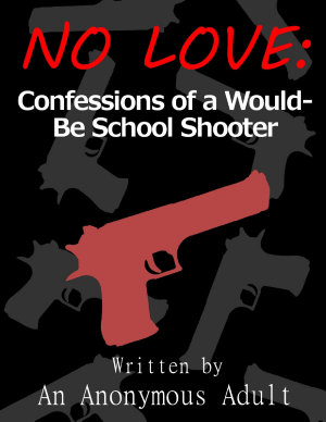 No Love  Confessions of a Would Be School Shooter PDF