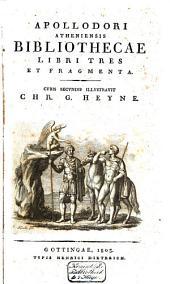 Apollodori Atheniensis Bibliothecae libri tres et fragmenta: Volume 1
