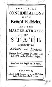 Political considerations upon refin'd politicks, and the Master-Strokes of State, as practis'd by the Ancients and Moderns ... Translated ... by Dr. King