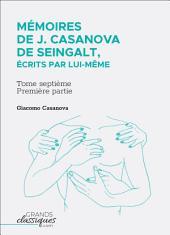 Mémoires de J. Casanova de Seingalt, écrits par lui-même: Tome septième - première partie