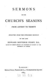Sermons for the Church's season from Advent to Trinity, selected [by R.F. Wilson].