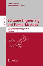 Software Engineering and Formal Methods: 13th International Conference, SEFM 2015, York, UK, September 7-11, 2015. Proceedings
