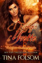 El Refugio de Yvette: Vampiros de Scanguards - Libro 4