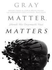 Gray Matter, Matters: Reflections on child brain injury and erroneous educational practices