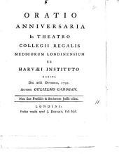 Oratio anniversaria in theatro Collegii Regalis Medicorum Londinensium: ex Harvæi instituto habita die xviii Octobris, 1792. Autore Gulielmo Cadogan. ...