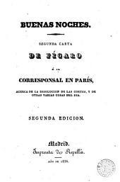 Buenas noches: segunda carta de Fígaro á su corresponsal en París, acerca de la disolucion de las Cortes, y de otras varias cosas del dia