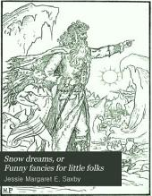 Snow dreams, or Funny fancies for little folks