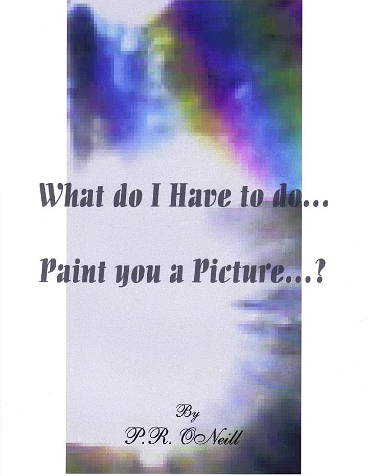 What Do I Have to Do... . Paint You A Picture?