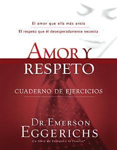 Amor y respeto - cuaderno de ejercicios, Dr. Emerson Eggerichs